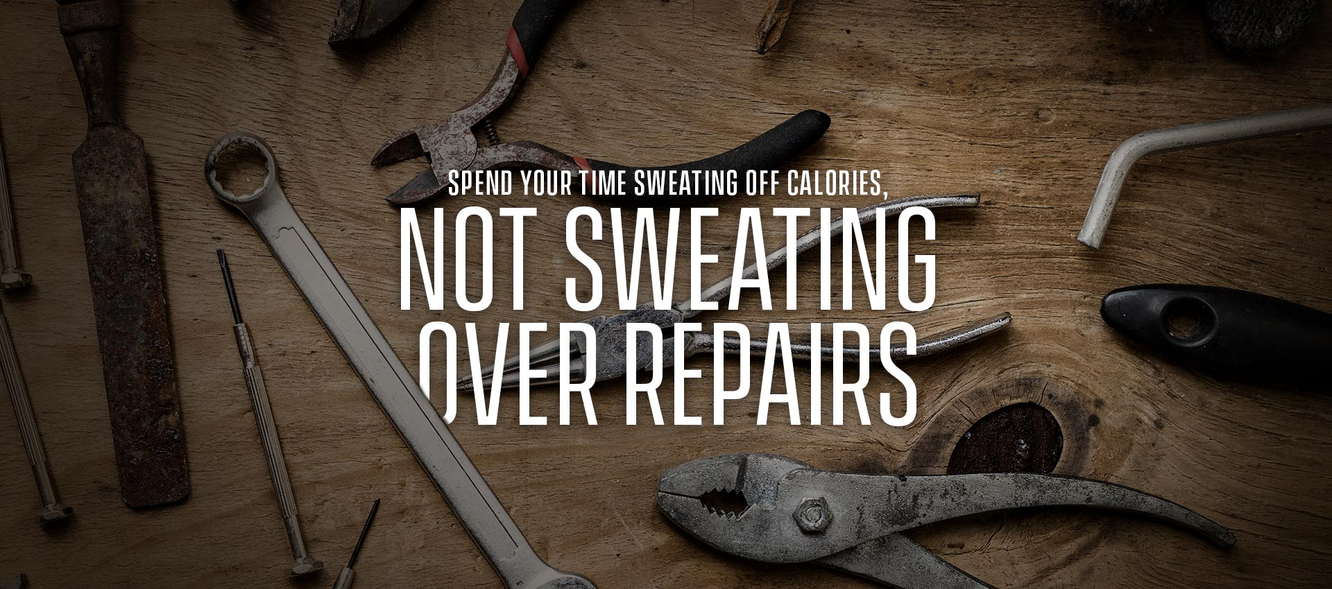 Spend your time sweating off calories, not sweating over repairs.